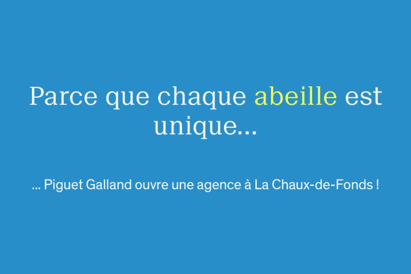Parce que chaque abeille est unique... Piguet Galland ouvre une agence à La Chaux-de-Fonds le 2 août 2021 !